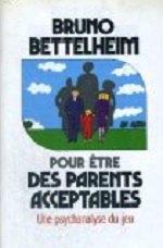 Bettelheim- Pour être des parents acceptables.