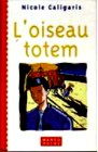 Caligaris - L`oiseau totem.