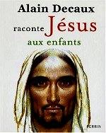 Decaux Alain- Alain Decaux raconte Jésus aux enfants -.